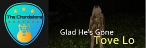 Glad He's Gone Guitar Chords by Tove Lo