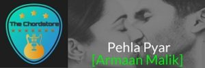 Pehla Pyar Guitar Chords by Armaan Malik