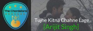 Tujhe Kitna Chahne Lage Guitar Chords by Arijit Singh