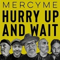 Hurry up and wait chords MercyMe