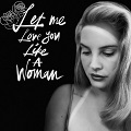 let me love you like a woman chords lana del rey